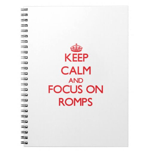 Keep Calm and focus on Romps Spiral Notebooks