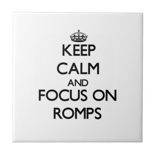 Keep Calm and focus on Romps Tile