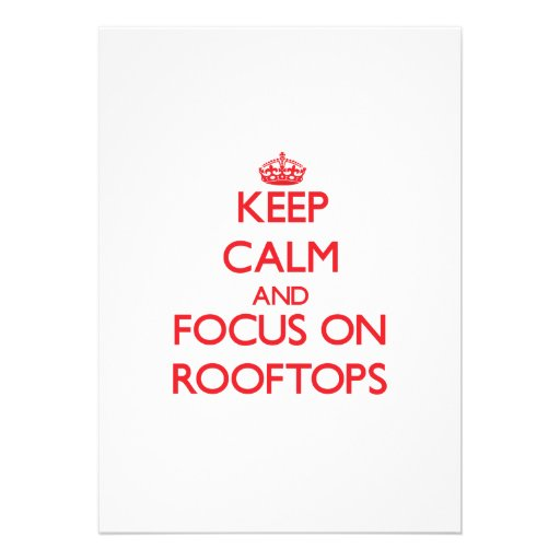 Keep Calm and focus on Rooftops Custom Announcements