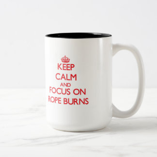 Keep Calm and focus on Rope Burns Coffee Mugs