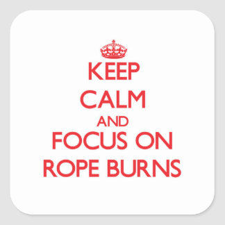 Keep Calm and focus on Rope Burns Square Sticker