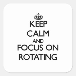 Keep Calm and focus on Rotating Stickers