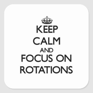 Keep Calm and focus on Rotations Square Sticker