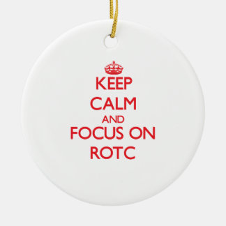 Keep Calm and focus on Rotc Ceramic Ornament