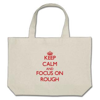 Keep Calm and focus on Rough Bag