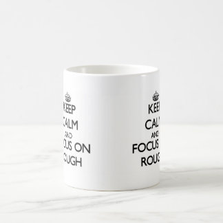 Keep Calm and focus on Rough Coffee Mugs