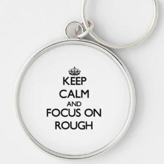 Keep Calm and focus on Rough Keychain