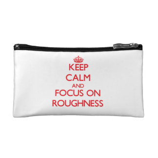 Keep Calm and focus on Roughness Cosmetic Bags