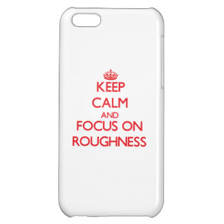 Keep Calm and focus on Roughness iPhone 5C Cover
