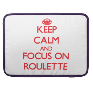 Keep Calm and focus on Roulette MacBook Pro Sleeve