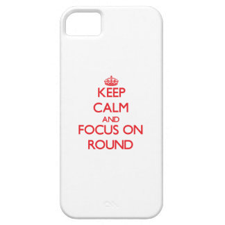 Keep Calm and focus on Round iPhone 5 Case