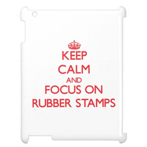 Keep Calm and focus on Rubber Stamps Case For The iPad