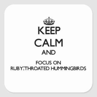 Keep calm and focus on Ruby-Throated Hummingbirds Square Sticker