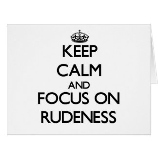 Keep Calm and focus on Rudeness Cards