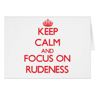 Keep Calm and focus on Rudeness Greeting Cards