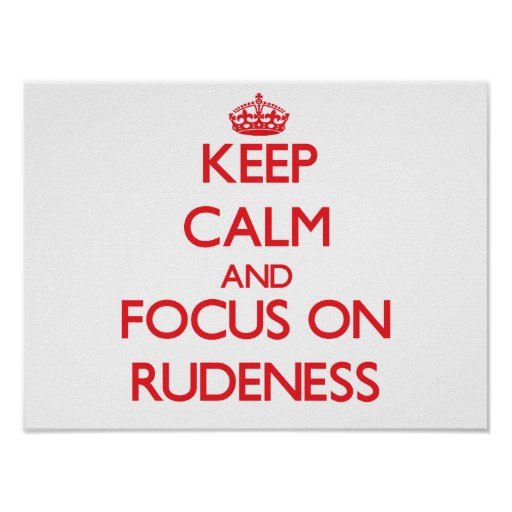 Keep Calm and focus on Rudeness Poster