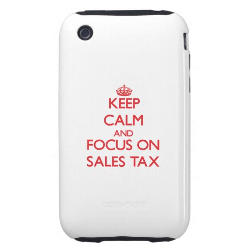 Keep Calm and focus on Sales Tax Tough iPhone 3 Covers