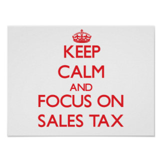 Keep Calm and focus on Sales Tax Print