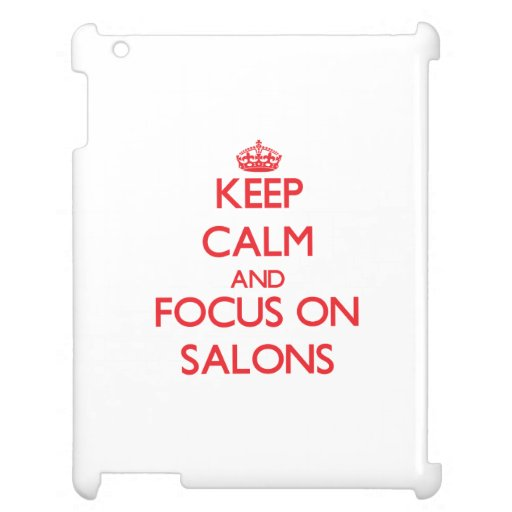 Keep Calm and focus on Salons Cover For The iPad