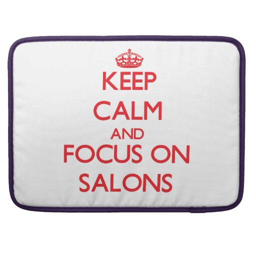 Keep Calm and focus on Salons Sleeves For MacBook Pro