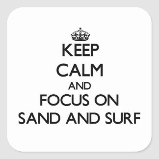 Keep Calm and focus on Sand And Surf Square Sticker