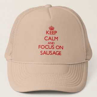 Keep Calm and focus on Sausage Trucker Hat