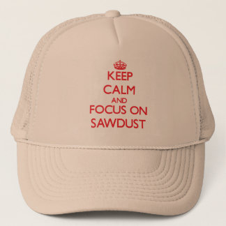 Keep Calm and focus on Sawdust Trucker Hat