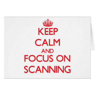 Keep Calm and focus on Scanning Greeting Card