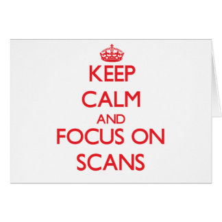 Keep Calm and focus on Scans Greeting Card