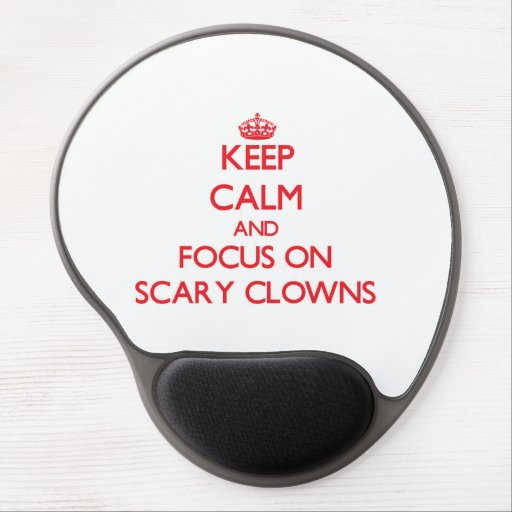 Keep Calm and focus on Scary Clowns Gel Mousepads