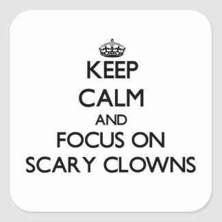 Keep Calm and focus on Scary Clowns Square Sticker
