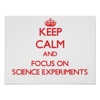 Keep Calm and focus on Science Experiments Poster