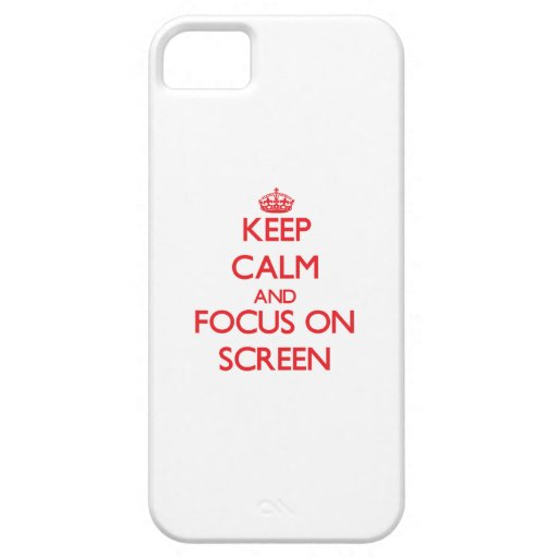 Keep Calm and focus on Screen iPhone 5 Cases