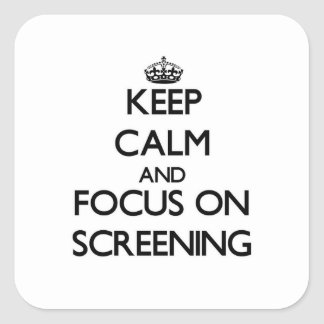 Keep Calm and focus on Screening Square Sticker
