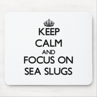 Keep calm and focus on Sea Slugs Mouse Pad