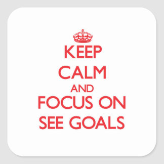 Keep Calm and focus on See Goals Square Sticker