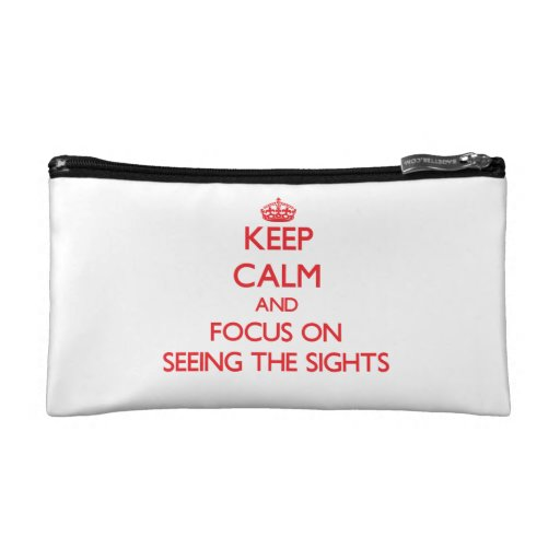 Keep Calm and focus on Seeing The Sights Makeup Bags