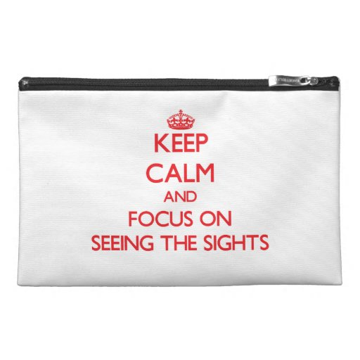 Keep Calm and focus on Seeing The Sights Travel Accessory Bag