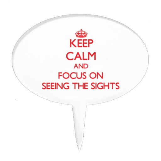 Keep Calm and focus on Seeing The Sights Cake Picks