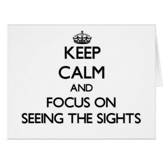 Keep Calm and focus on Seeing The Sights Cards