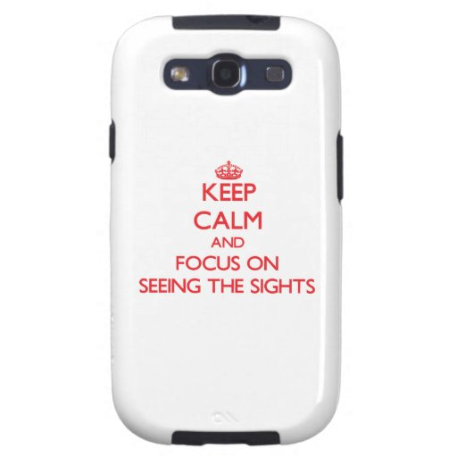 Keep Calm and focus on Seeing The Sights Samsung Galaxy S3 Cases