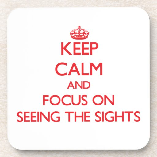 Keep Calm and focus on Seeing The Sights Beverage Coaster