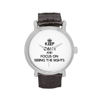 Keep Calm and focus on Seeing The Sights Wristwatch