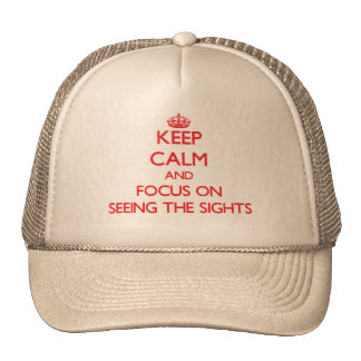 Keep Calm and focus on Seeing The Sights Hats