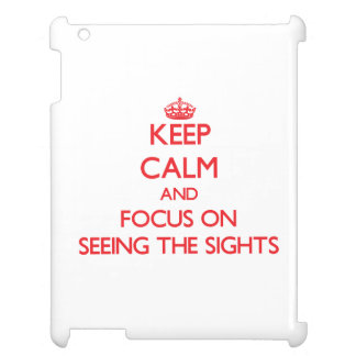 Keep Calm and focus on Seeing The Sights Case For The iPad