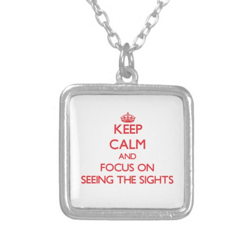 Keep Calm and focus on Seeing The Sights Pendant
