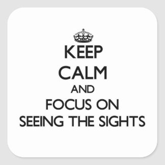 Keep Calm and focus on Seeing The Sights Square Sticker