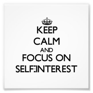 Keep Calm and focus on Self-Interest Photograph