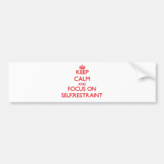 Keep Calm and focus on Self-Restraint Bumper Stickers