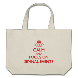 Keep Calm and focus on Seminal Events Bags